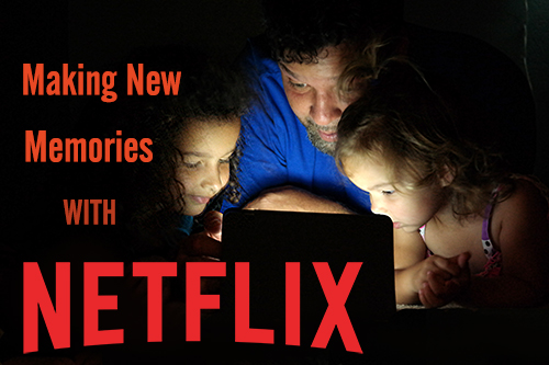 Making new memories with Netflix